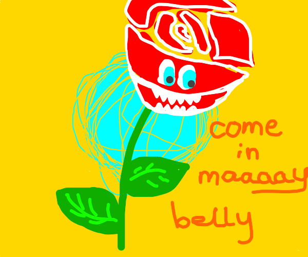 A rose that has eyes and teeth. They hunger.