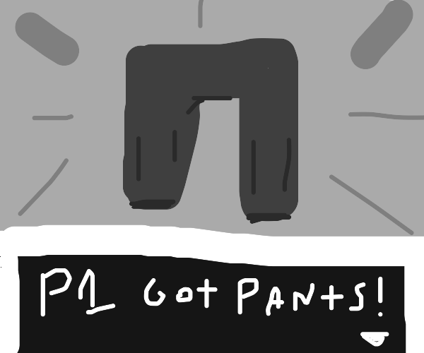 Player One: Has achieved Pants!