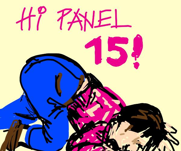 I'm panel 1. Say hi to panel 15 for me! (PIO)