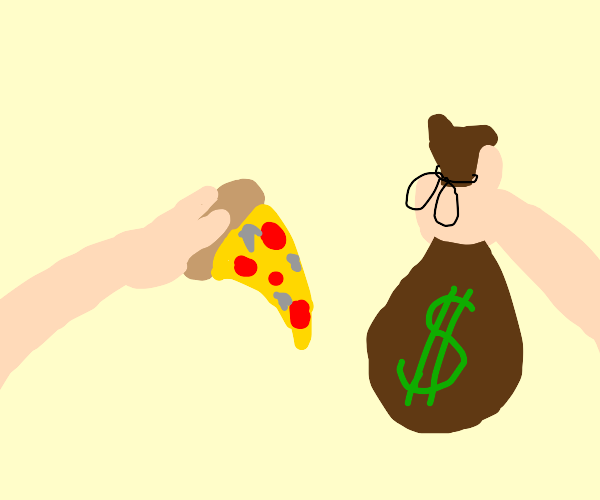 Paying for a pizza slice with a bag of money.