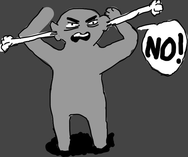 The furious grey man screams NO!!