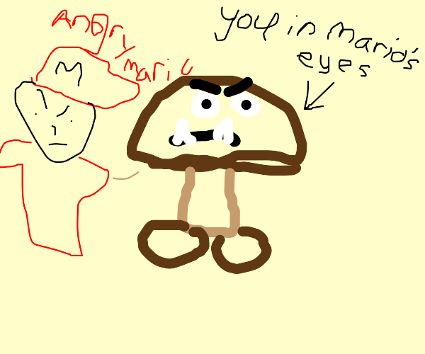 Mario thinks YOU are the goomba
