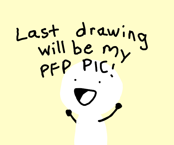 Last drawing is my new PFP