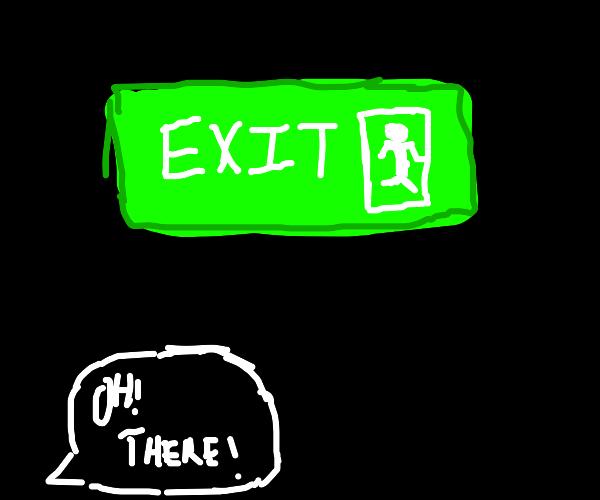 Seek a way out!