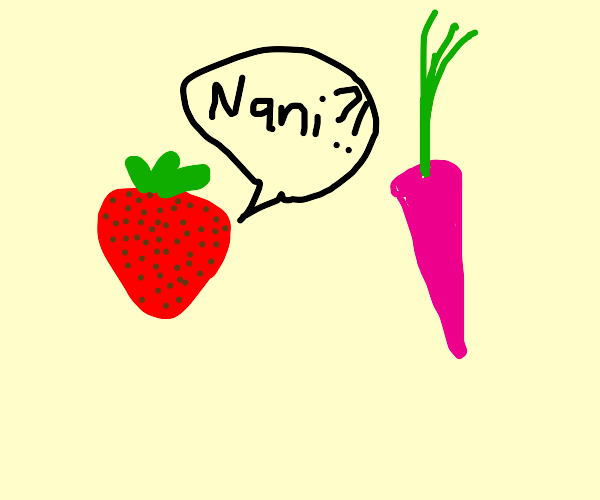 """strawberry says """"Nani"""" to pink carrot"""