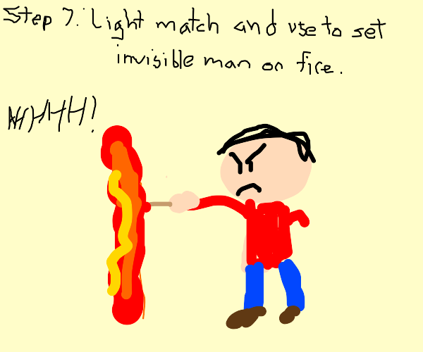Step 6- Tell the invisible man to drop match