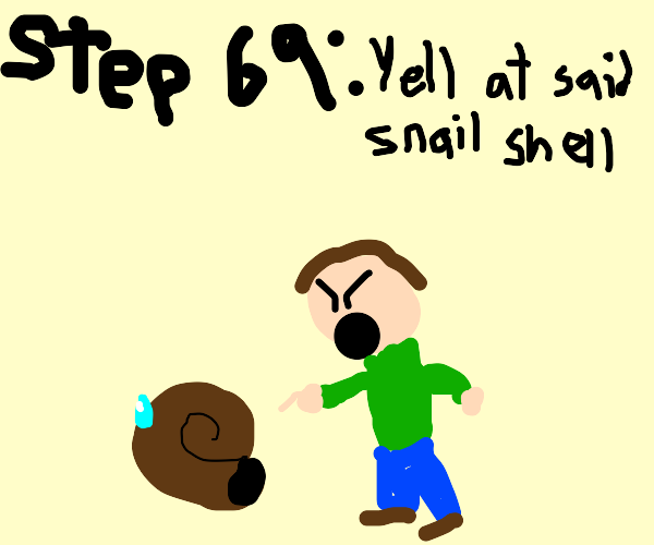 step 68: trip over snail shell