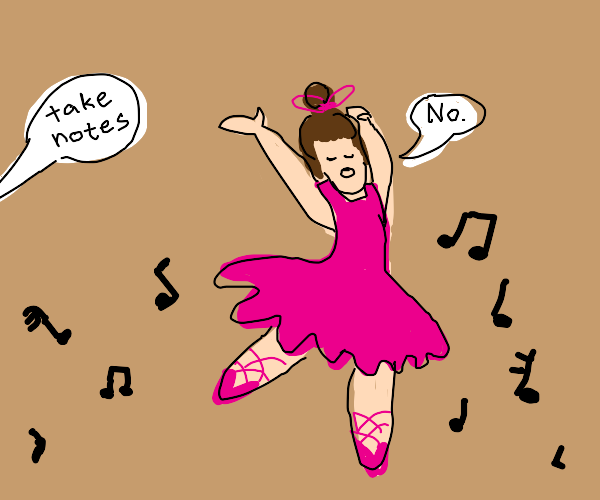 Ballerina says NO! to taking notes