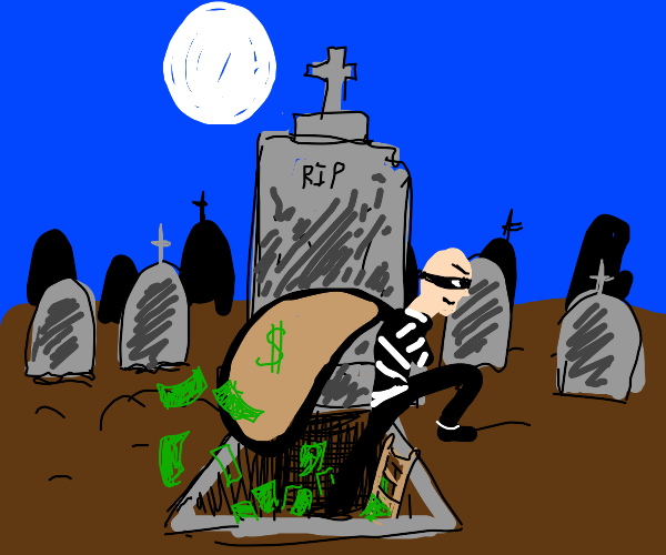A bank burglar, only the bank's a grave.