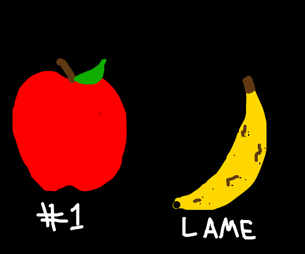 apple is no.1 and banana is lame