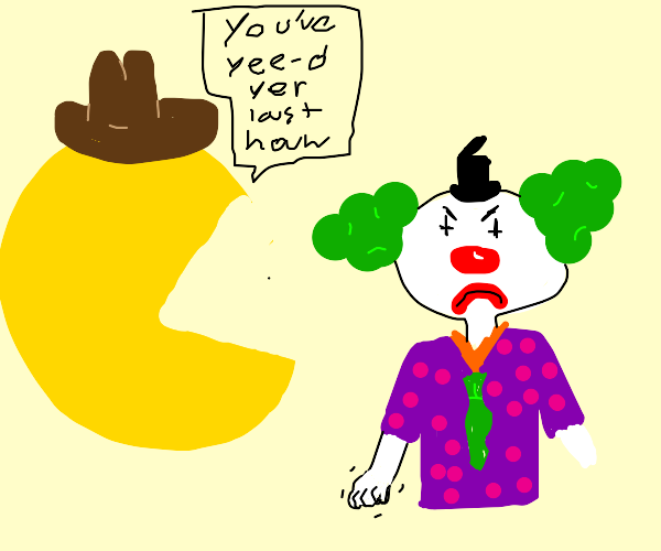 coyboy pacman makes a clown mad