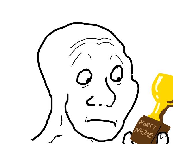 winner of the worst meme award goes to...