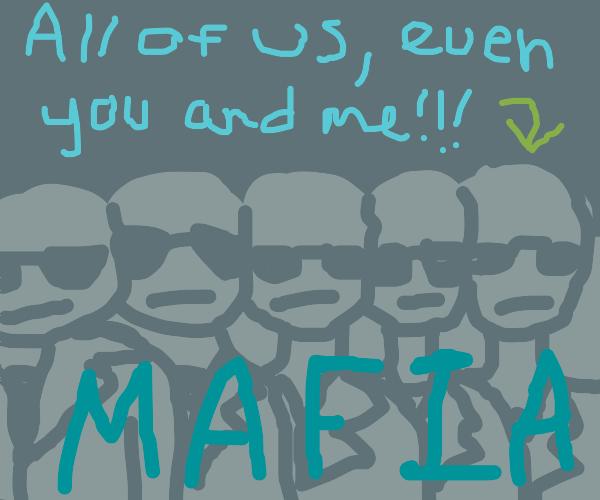 the mafia gang aka all of us