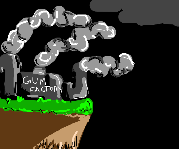a gum factory?