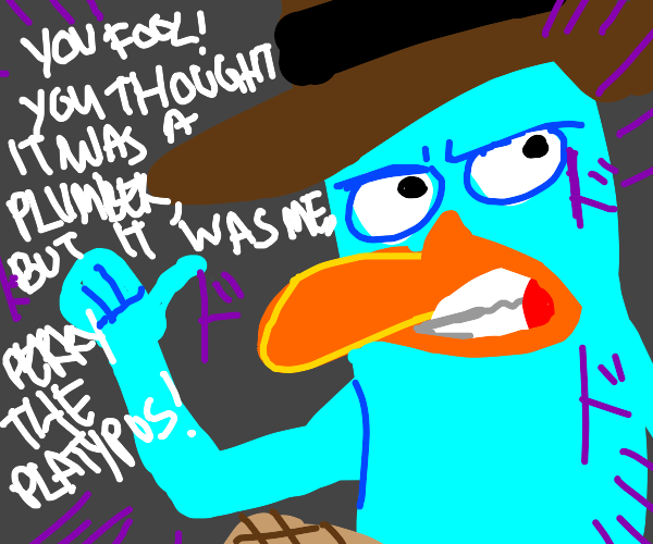 Perry the Platypus is not a plumber