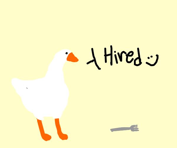 Goose hiring Fork