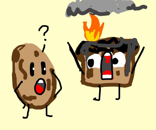 Potato wonders why toast is burnt