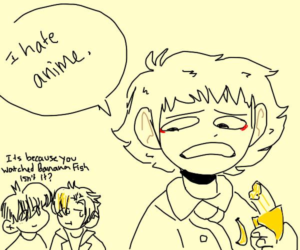 Banana enjoyer hates anime
