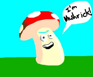 Geez Morty, I'm a mushroom now!