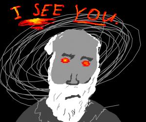 Charles Darwin needs no eyes to see you.