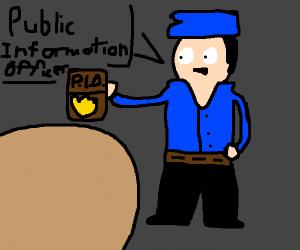 Public Information Officer (P.I.O for short)