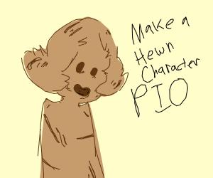 Make a Hewn Character P.I.O