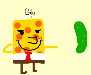 Spongeblob demands the pickle