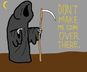 Reaper threatens you