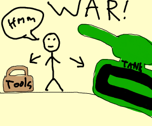 guy needs to pick a toolbox or a tank for war