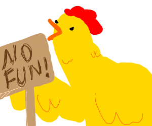 chicken does not allow fun