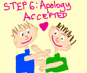 step 6: apology accepted :)