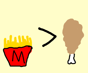 fries are better than chicken (not 4 me tho)