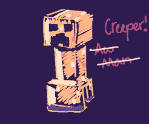 """there is no """"aww man"""", just creeper."""