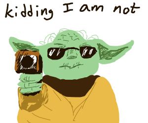 yoda is not kidding
