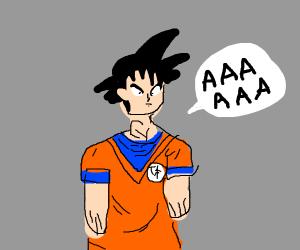 Goku says AAAAAAAAAAAAA