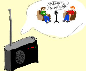 Talkshow on radio. (I think)