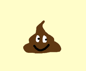 I'm poop and I'm proud of it
