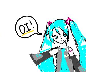 """Hatsune Miku says """"OI!"""""""