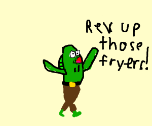 Rev up those fryers!