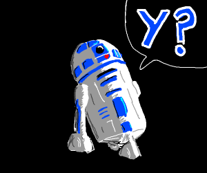R2D2 asking Y?
