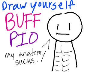 Draw yourself but very Buff PIO