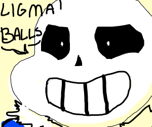 Sans saying ligma balls but his face is close