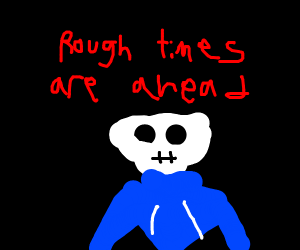 "Sans - ""rough times are ahead"""