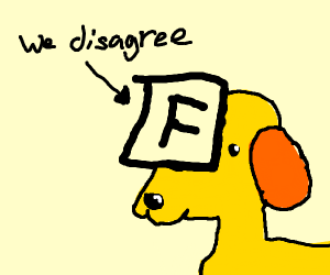 Dog isn't F, but we disagree