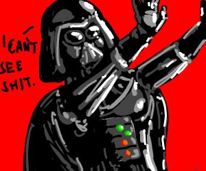 Darth Vader cant see anything
