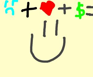 sad + love + money = HAPPY!!!