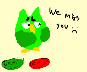 Duolingo is sad, it miss you