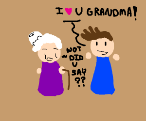 Your Grandma can't hear you say you Love Her