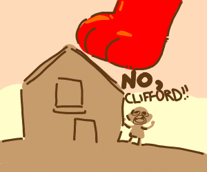 CLIFFORD DON'T STEP ON THE HOUSE!