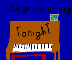 SING US A SONG YOU'RE THE PIANO MAAAN